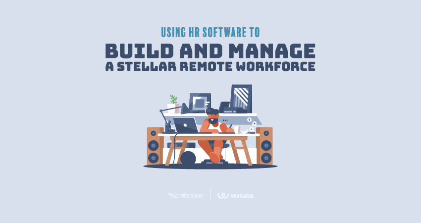 Using HR Software to Build and Manage a Stellar Remote Workforce