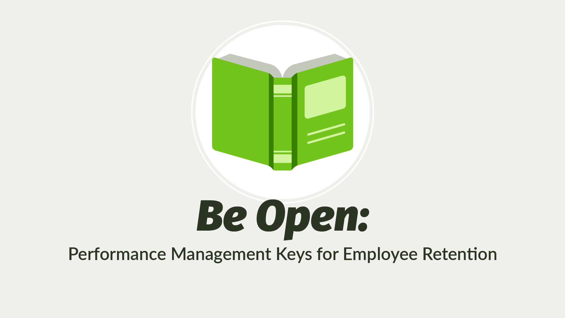 Be Open: Performance Management Keys for Employee Retention