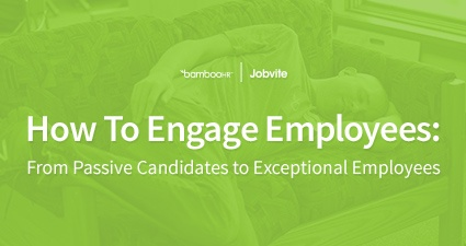 How To Engage Employees: From Passive Candidates to Exceptional Employees