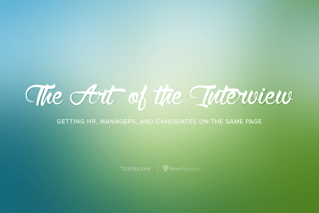 The Art of the Interview: Getting Recruiters, Hiring Managers, and Candidates on the Same Page