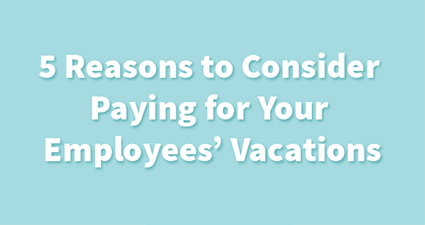 Paid Paid Vacation - We Love It & So Do The Employees