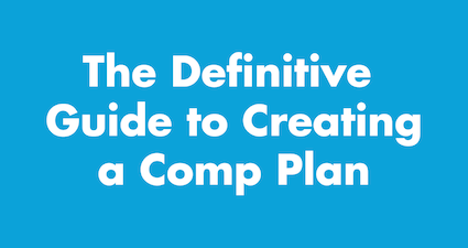 The Definitive Guide to Creating A Compensation Plan