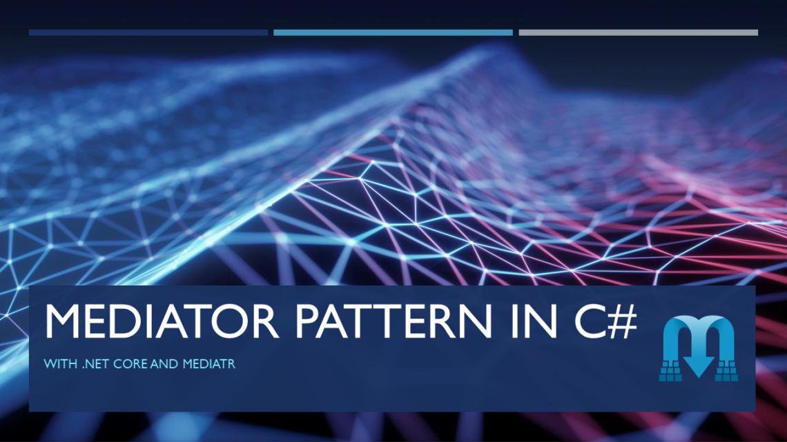Mediator pattern in C# with .NET Core