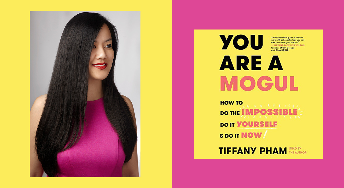 Learn Why Real-Life Mogul Tiffany Pham Wants You To Know You Are a Mogul Too