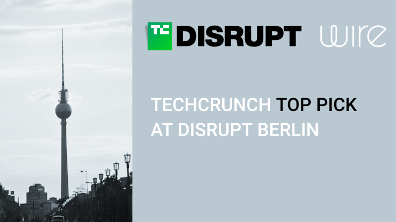 Wire selected as TC Top Pick for Disrupt Berlin 2019