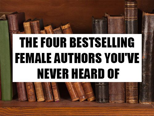 The Four Bestselling Female Authors You've Never Heard Of