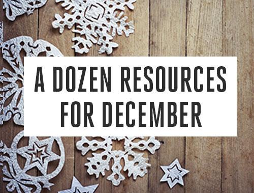 A Dozen Resources for December