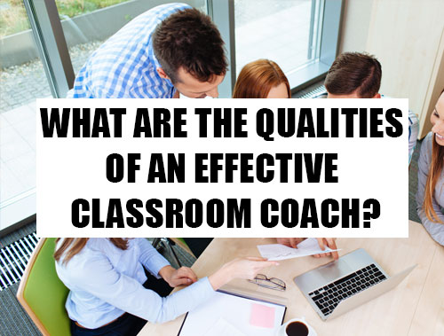 What Are the Qualities of an Effective Classroom Coach?