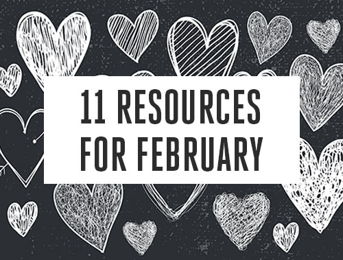 11 Resources for February