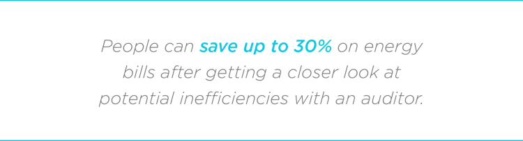 People can save up to 30% on energy bills after getting a closer look at potential inefficiencies with an auditor.