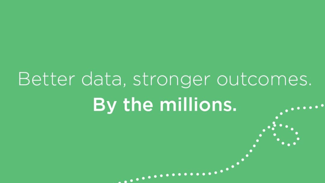 "Text that says, ""Better data, stronger outcomes. By the Millions"""