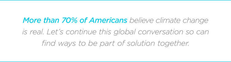 More than 70% of Americans believe climate change is real. Let's continue this global conversation so can find ways to be part of solution together.