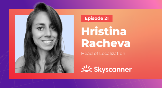 Why hiring a localization engineer should be the first hire when building a new team with Hristina Racheva (Skyscanner)