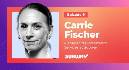 Caring for Customers & Unifying Worldwide Franchises with Localization Veteran Carrie Fischer of Subway