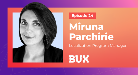 Making the Stock Market Less Intimidating with Localization: Miruna Parchirie, Localization Program Manager with BUX | Smartling