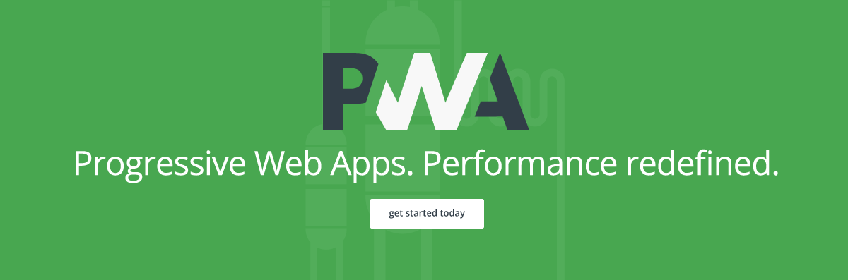 PWA - Progressive Web Apps. Performance redefined