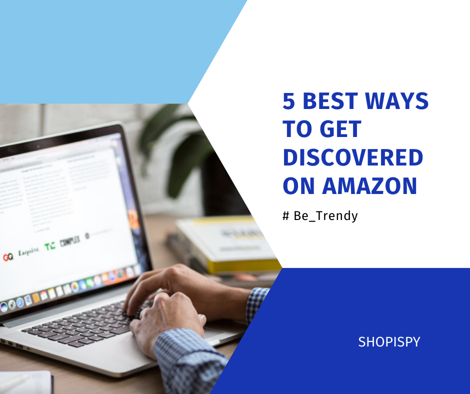 The 5 best ways to get discovered on Amazon to sell your product and get trending!