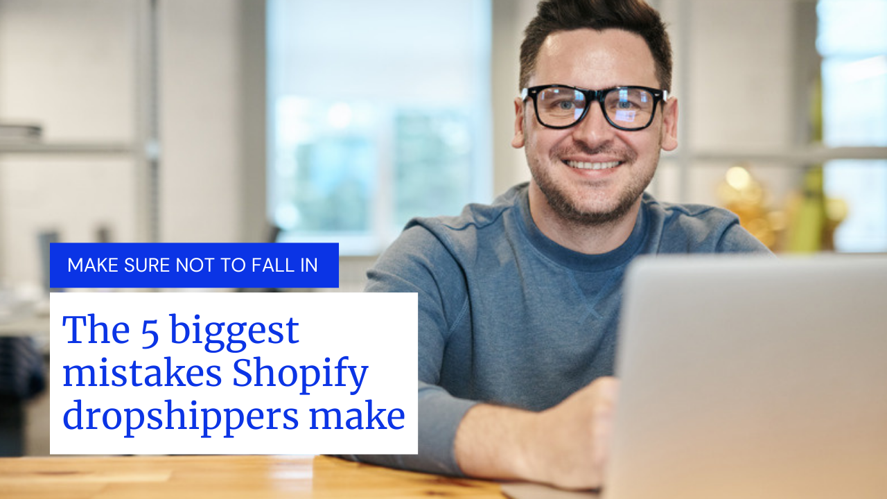 The 5 biggest mistakes Shopify drop shippers make. Make sure not to fall in