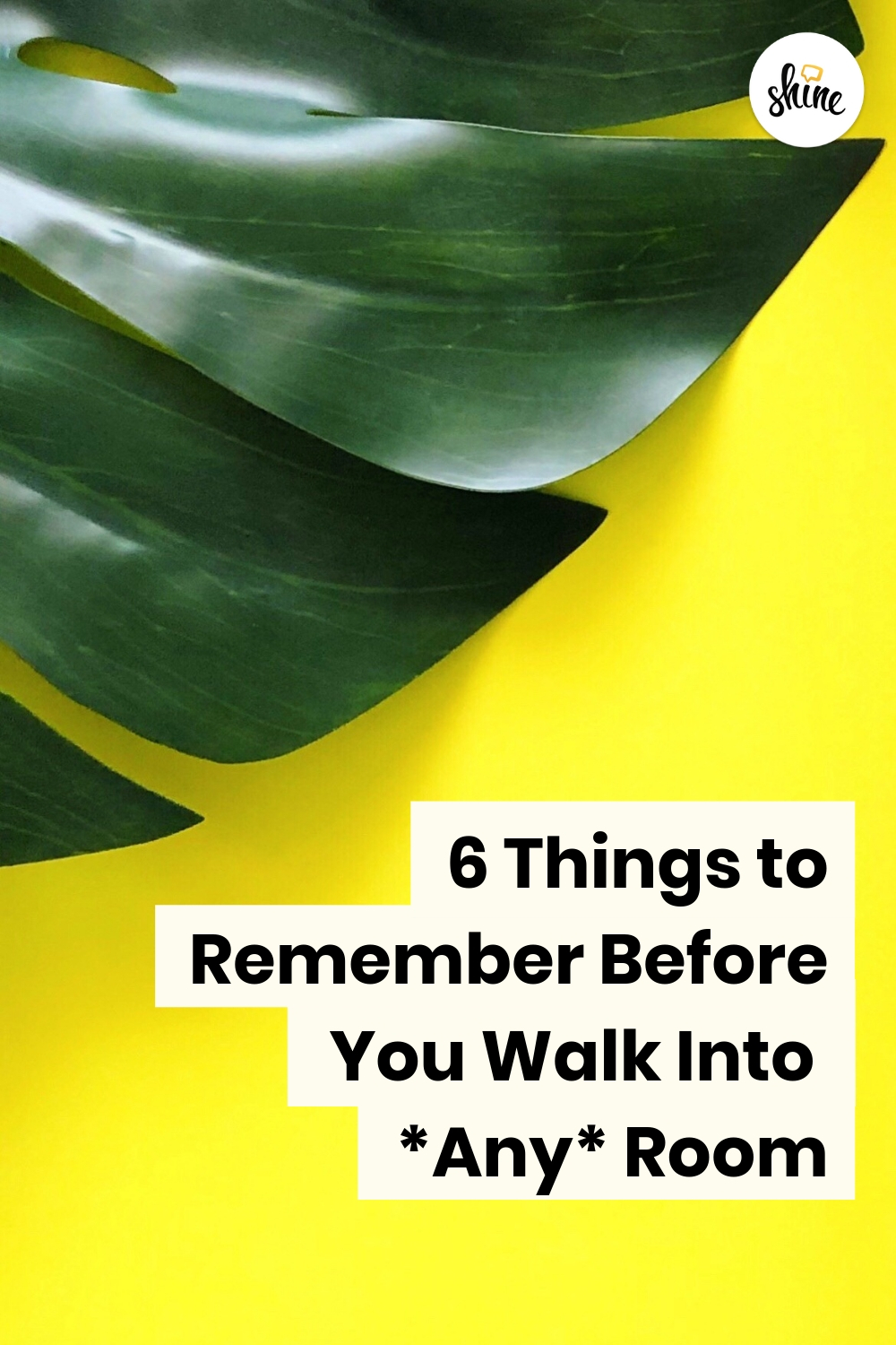 6 Things to Remember Before You Walk Into *Any* Room
