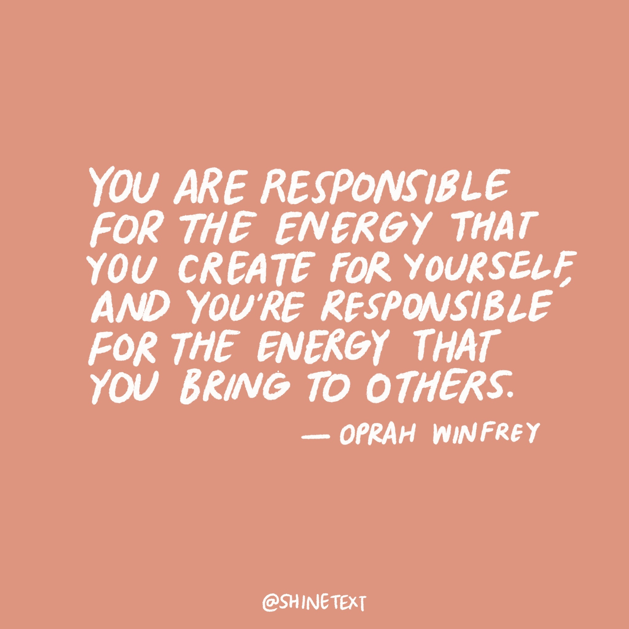 You are responsible for the energy that you create for yourself