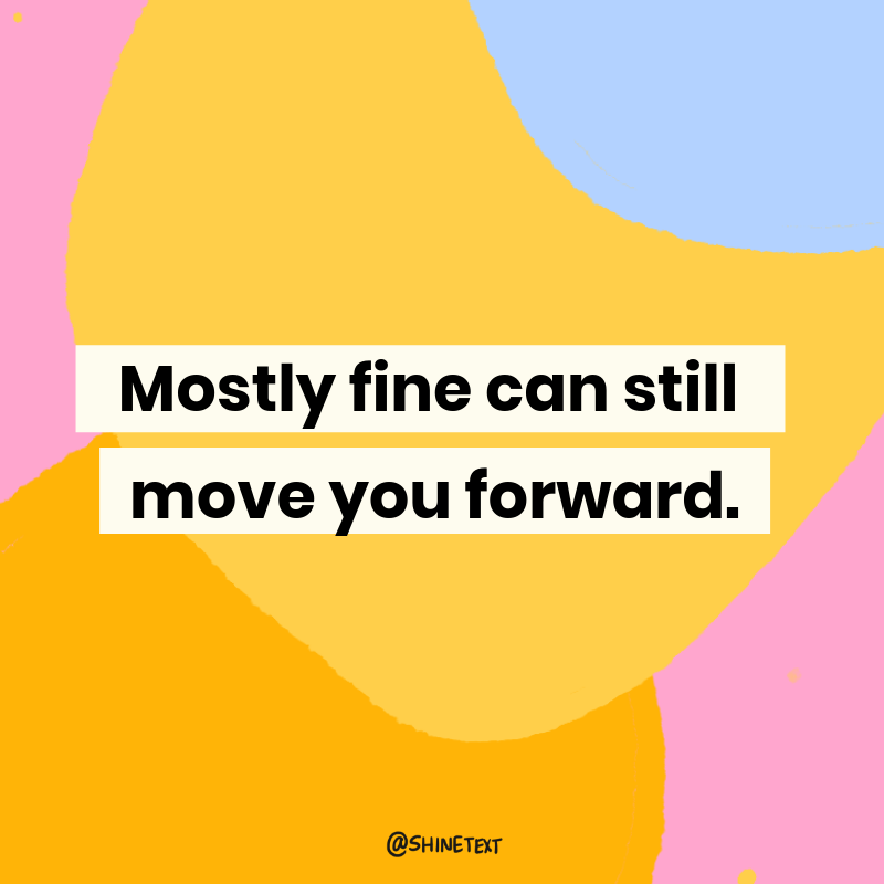 Mostly fine can still move you forward