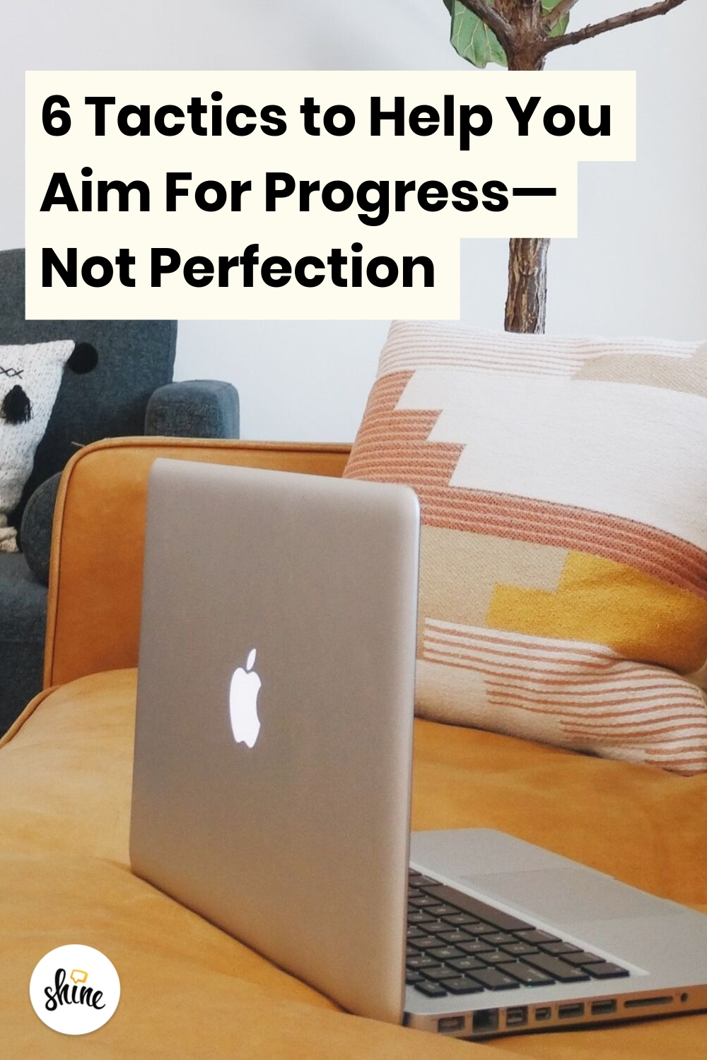 6 Tactics to Help You Aim for Progress Not Perfection