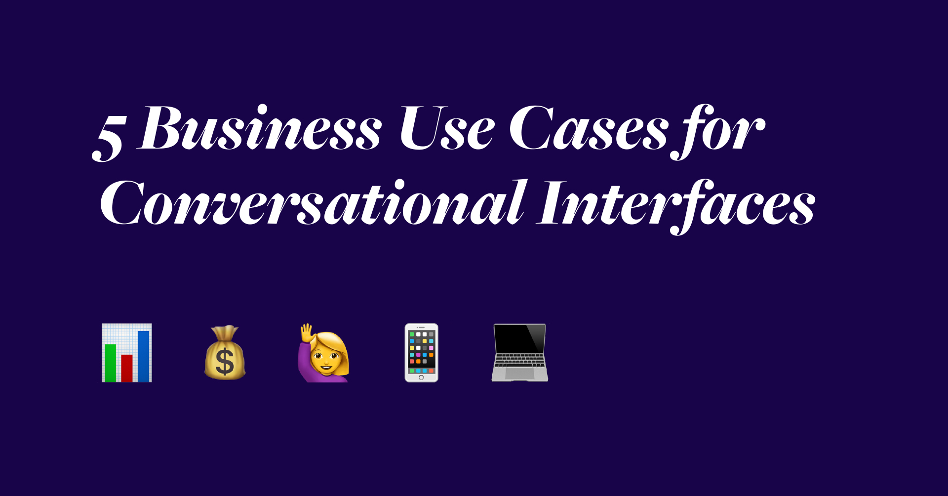 5 Business Use Cases for Conversational Interfaces