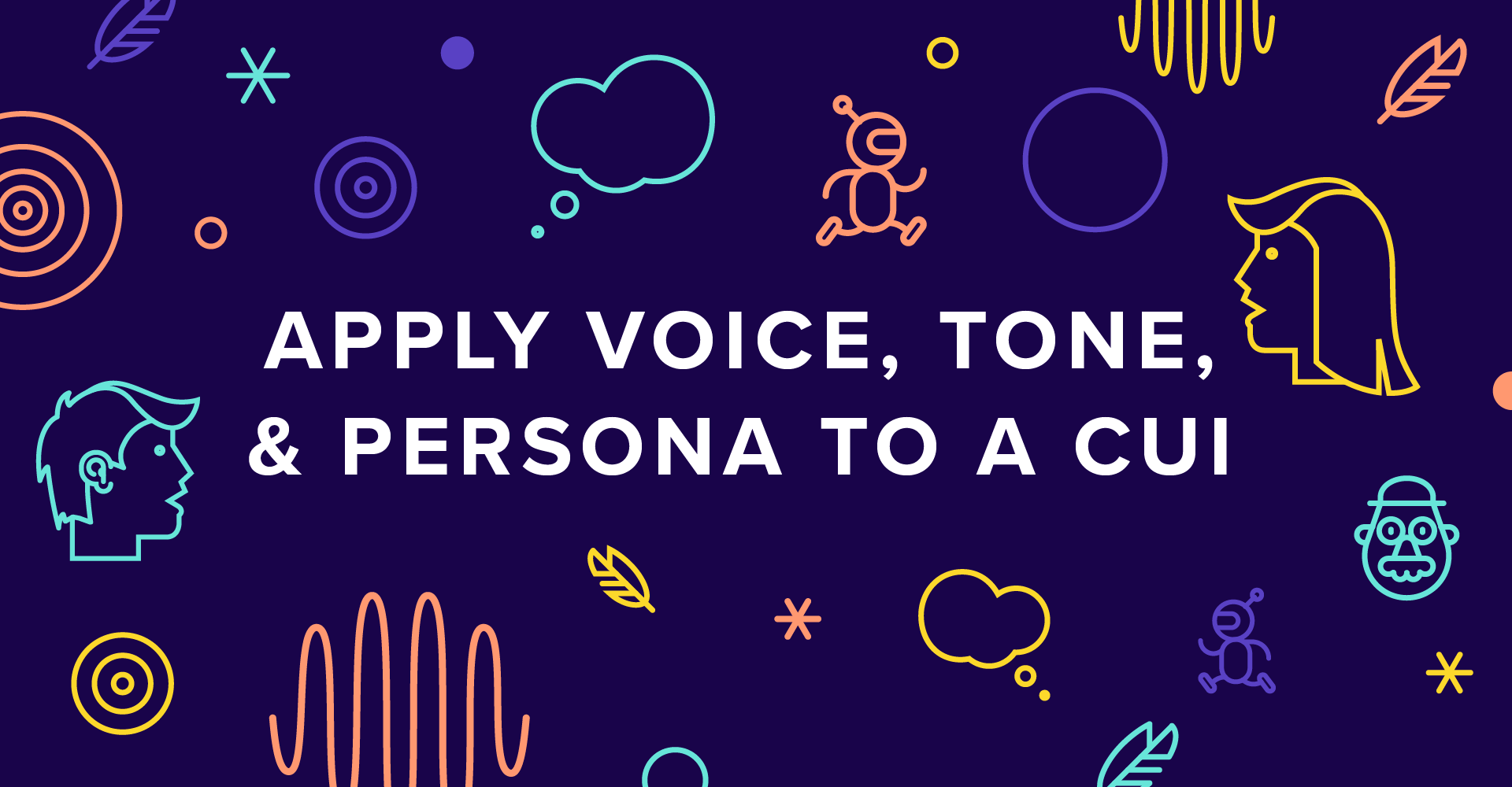 Branding Bots Part 3: Applying Voice, Tone, & Persona to a CUI