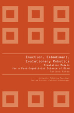 Enaction, Embodiment, Evolutionary Robotics: Simulation Models for a Post-Cognitivist Science of Mind