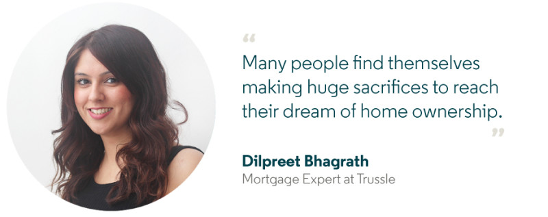 Dilpreet says that many people find themselves making huge sacrifices to reach their dream of home ownership