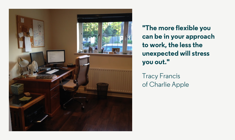 The more flexible you can be in your approach to work the less the unexpected will stress you out