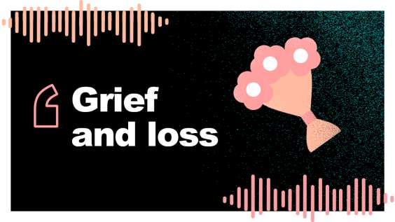 Podcast Episode 3 - Saying goodbye: Grief and loss