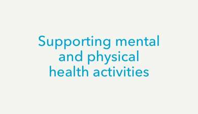 Supporting mental and physical health activities