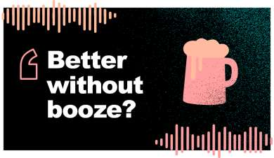 Podcast Episode 1 - Sober curious - Better without booze?