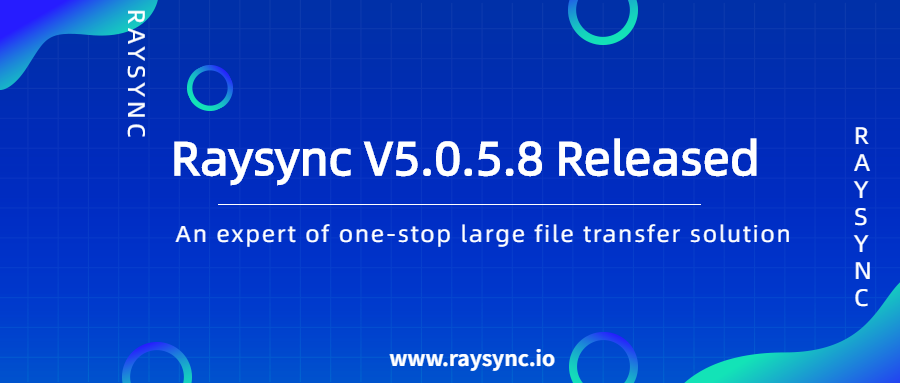 Point to Point Transfer Is Now Available to Raysync V5.0.5.8