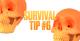 SURVIVAL TIP - Tip 6
