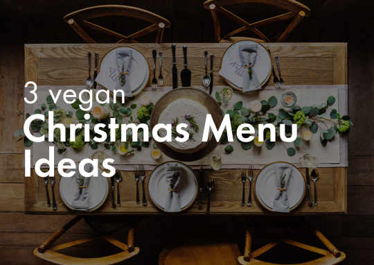 3 Menu ideas for your vegan Christmas