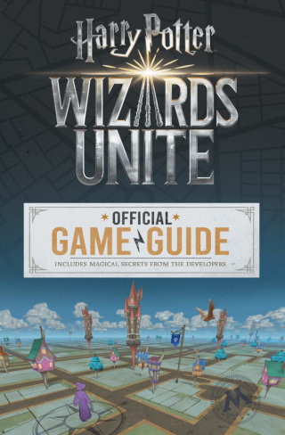 Harry Potter: Wizards Unite The Official Game Guide