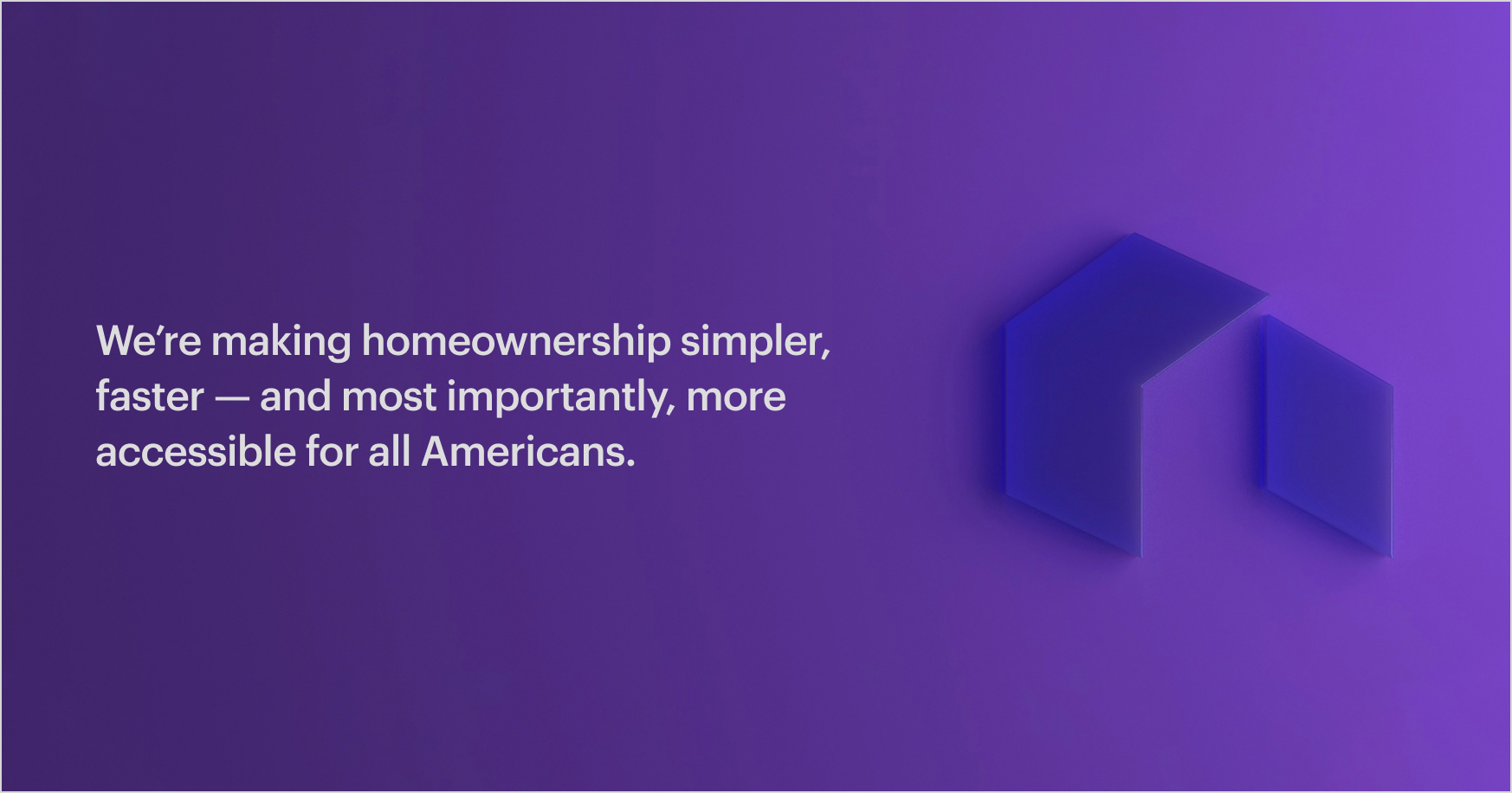 Purple Graphic and Better Mortgage Logo: We're Making Homeownership Simpler, Faster -- and Most Importantly, More Accessible for All Americans.