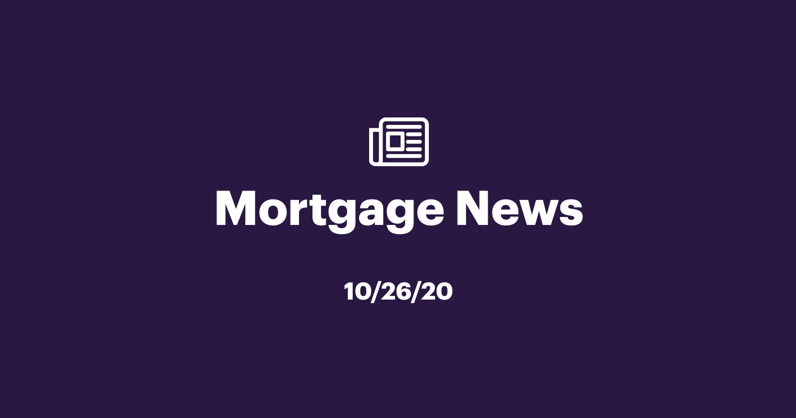 Mortgage News 10/26/20: Home Sales Decline as More Buyers Plan Future Purchases
