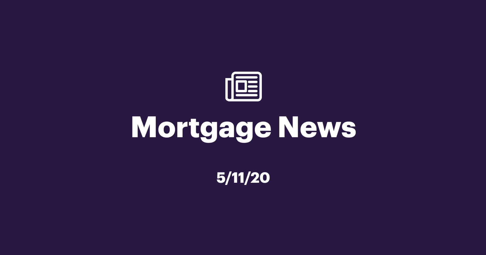 Mortgage News 5/11/20