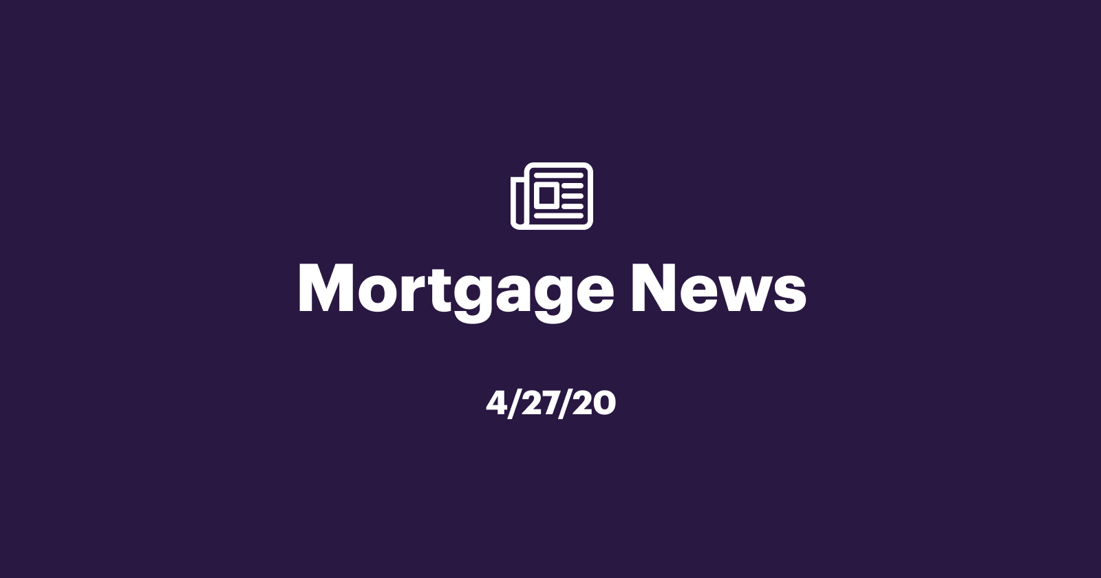 Mortgage News 4/27/20