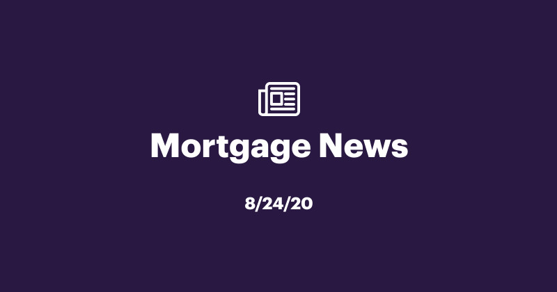 Mortgage News 8-24-20