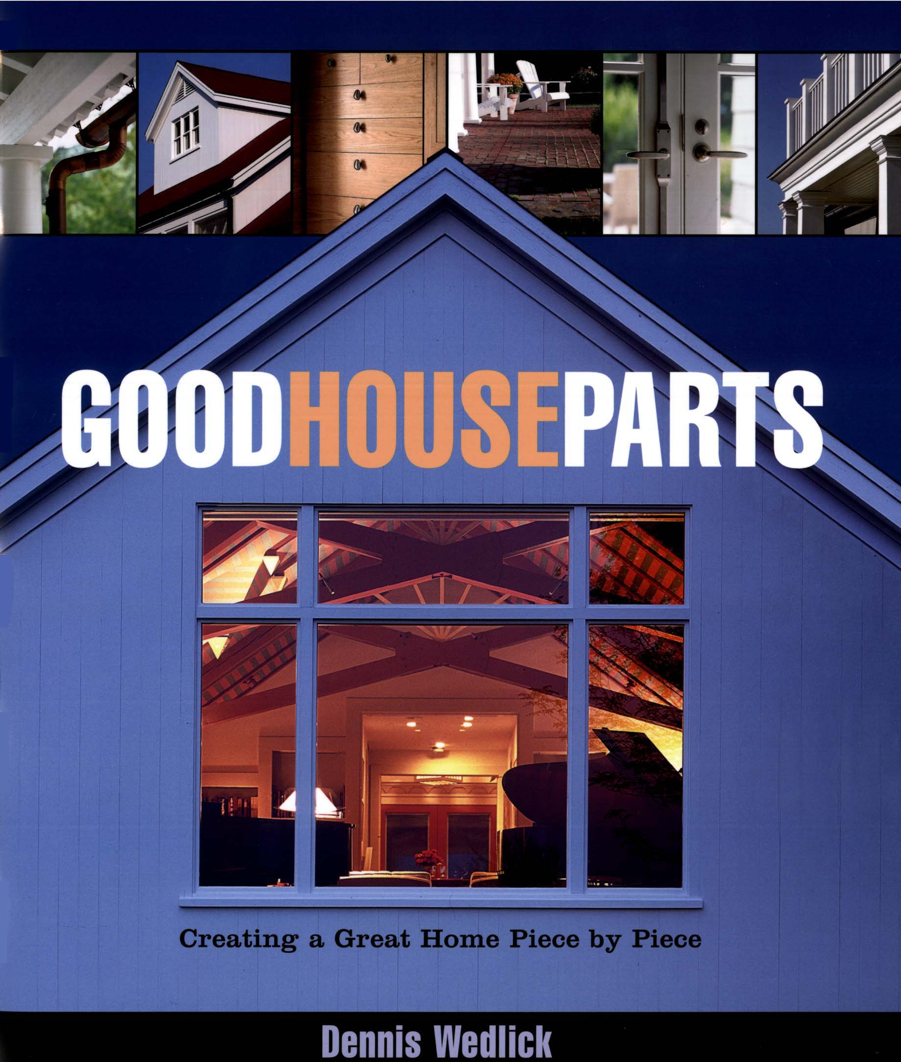 Good House Parts: Creating a Great Home Piece By Piece Front Cover