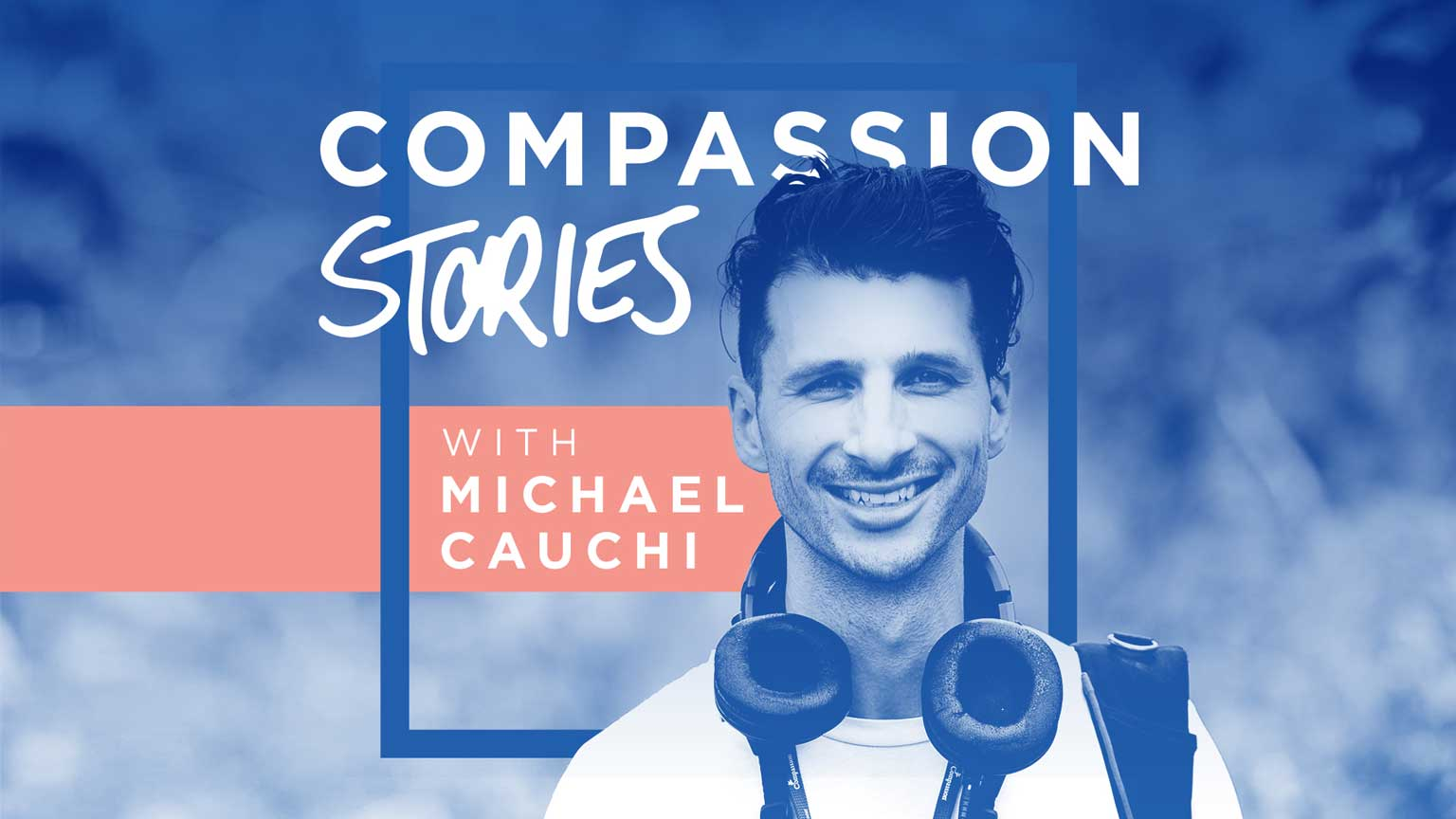 "Compassion Stories Podcast Episode 4: ""I Thought My Life Was A Mistake"""