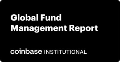 Coinbase Institutional - Global Fund Management Report