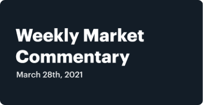 Weekly Market Commentary - March 28th, 2021