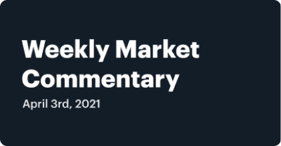 Weekly Market Commentary - April 3rd, 2021