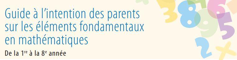 Guide à l'intention des parents sur les éléments fondamentaux en mathématiques - De la 1<sup>re</sup> à la 8<sup>e</sup> année