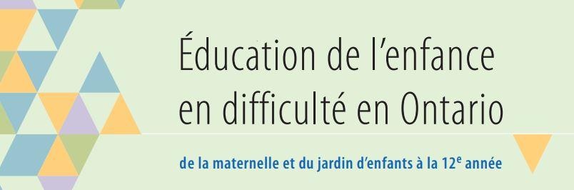 Éducation de l'enfance en difficulté en Ontario (Ébauche), de la maternelle et du jardin d'enfants à la 12<sup>e</sup> année, Guide de politiques et de ressources, 2017